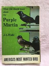 What You Should Know About the Purple Martin by J.L. Wade 1966 hardcover book