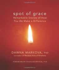 Spot of Grace: Remarkable Stories of How You DO Make a Difference by Ph.D. Dawna