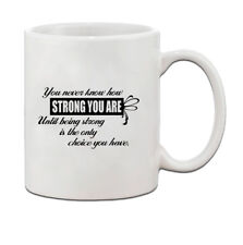 YOU NEVER KNOW HOW STRONG YOU ARE UNTIL BEING STRONG IS ONLY CHOICE Coffee Mug