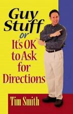 Guy Stuff : It's OK to Ask for Directions by Tim Smith (1998, Paperback)