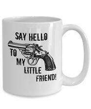 Gun Mug, Say Hello To My Little Friend, Funny 15oz White Ceramic Coffee Tea Cup