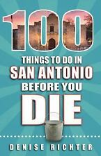 100 Things to Do in San Antonio Before You Die by Denise Richter (2016,...