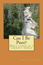 Can I Be Pure? : Holy Living in a Corrupt World by Rod Butterworth (2017,...