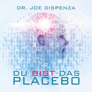 Dr. Joe Dispenza - Du bist das Placebo