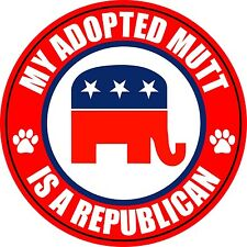"MY ADOPTED MUTT IS A REPUBLICAN DOG 5"" STICKER DECAL"