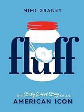 USED (GD) Fluff: The Sticky Sweet Story of an American Icon by Mimi Graney