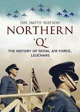 "Northern ""Q"": Histoire de la Royal Air Force, Leuchars par Ian Smith Watson..."