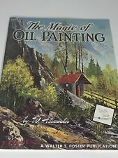 The Magic of Oil Painting by Bill Alexander (Walter T. Foster  Book #162)