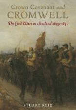 Crown Covenant and Cromwell : The Civil Wars in Scotland 1639-1651 by Stuart Rei