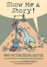 Show Me a Story!: Why Picture Books Matter: Conversations with 21 of the World's