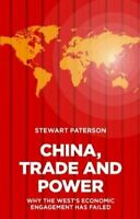 China, Trade and Power Why the West's Economic Engagement Has F... 9781907994814