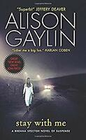 Stay with Me : A Novel of Suspense by Gaylin, Alison
