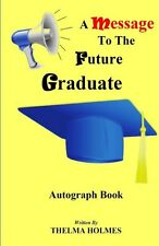 NEW A Message to the Future Graduate by Thelma E. Holmes Paperback Book (English