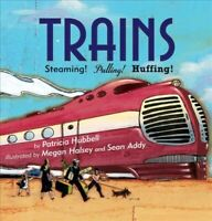 Trains : Steaming! Pulling! Huffing!, Paperback by Hubbell, Patricia; Halsey,...