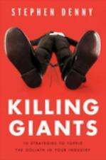 Killing Giants : 10 Strategies to Topple the Goliath in Your Industry by Stephen