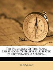 The Privileges Of The Royal Priesthood Of Believers Asserted By Protestants, A S
