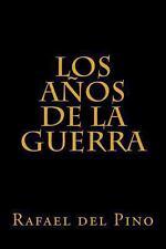 Los Aos de la Guerra : Cinco Mil Dias de Sudor y Sangre by Rafael Pino (2013,...
