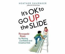 It's Ok to Go up the Slide : Renegade Rules for Raising Confident and...