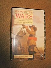 GOING TO THE WARS The Experience of the BRITISH CIVIL WARS 1638-1651 Carlton H/B
