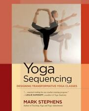 Yoga Sequencing: Designing Transformative Yoga Classes, Stephens, Mark, Good Boo
