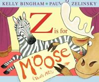 Z Is for Moose [Booklist Editor's Choice. Books for Youth [Awards]] , Hardcover