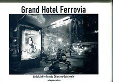 Quintavalle#GRAND HOTEL FERROVIA-36 FOTO ALLA CITTÀ INDIFFERENTE#Pironti 2008