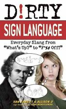 Dirty Sign Language: Everyday Slang from  What's Up?  to  F*%# off! by Van...