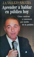 APRENDER A HABLAR EN PÚBLICO HOY - JUAN ANTONIO VALLEJO-NÁGERA