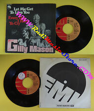 LP 45 7'' GILLY MASON Let me get to love vyou Every day oui cry pas de cd mc dvd