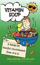 Vitamin Soup: A Recipe for Soulful Nourishment from A to Z Galloway, Sally Pape