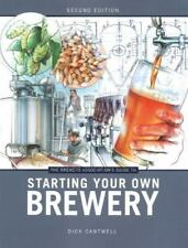 Guide to Starting Your Own Brewery by Dick Cantwell (2013, Paperback, Revised)