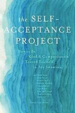 The Self-Acceptance Project: How to Be Kind and Compassionate Toward Yourself in
