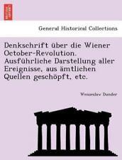 Denkschrift ?ber Die Wiener October-Revolution. Ausf?hrliche Darstellung Alle...