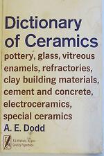 """DICTIONARY OF CERAMICS"", A.E. Dodd. Includes chemical & technical data. G+"