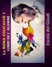 La Bona Educacio 1. Llibre de l' Alumne : Eduquem per a la VIDA by Escola del...