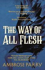The Way of All Flesh By Ambrose Parry. 9781786893802