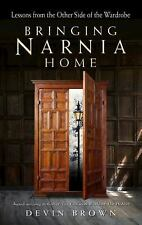 Bringing Narnia Home : Lessons from the Other Side of the Wardrobe: By Brown,...