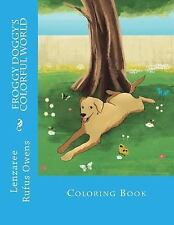 Froggy Doggy's Colorful World : Coloring Book by Lenzaree Rufus Owens (2015,...