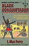 Black Conquistador : The Story of the First Black Man in America by I. Mac Perr…