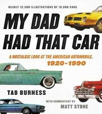 My Dad Had That Car : A Nostalgic Look at the American Automobile, 1920-1990,...