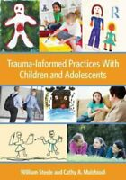 Trauma-Informed Practices With Children and Adolescents 9780415890526