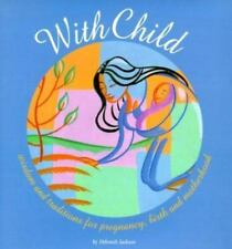 With Child: Wisdom & Traditions for Pregnancy, Birth, & Motherhood.  by Deborah