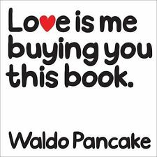 NEW - Love Is Me Buying You This Book by Pancake, Waldo