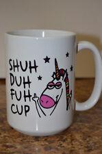 Shuh Duh Fuh Cup Funny Unicorn Mug  Gift Mug Large 15 OZ