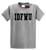 IDFWU T Shirt I Don't F**k With You Hip Hop Shirt Rap Swag Big Sean Tee Shirt