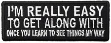 I'M...EASY TO GET ALONG WITH ONCE YOU LEARN...SEE THINGS MY WAY- IRON-ON PATCH