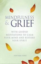 Mindfulness and Grief: With Guided Meditations to Calm Your Mind and Restore You