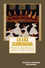 La Luz Iiuminada: Poesia de Jalal Al-Din Rumi (Paperback or Softback)