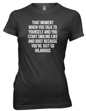 Moment When You Talk To Yourself And Start Smiling Funny Womens Ladies T-Shirt