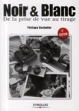 noir et blanc  de la prise de vue au tirage (4e édition) Bachelier  Philippe